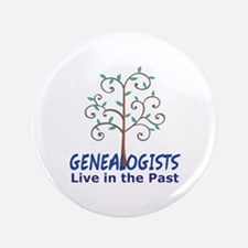 "GENEALOGISTS LIVE IN THE PAST 3.5"" Button"