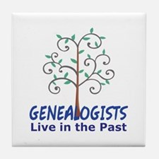 GENEALOGISTS LIVE IN THE PAST Tile Coaster