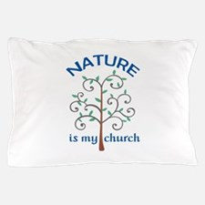 NATURE IS MY CHURCH Pillow Case