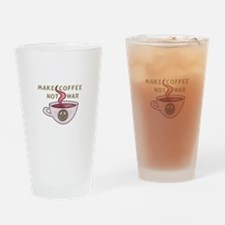 MAKE COFFEE NOT WAR Drinking Glass