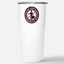 funny i cant get a job Travel Mug
