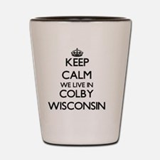 Keep calm we live in Colby Wisconsin Shot Glass