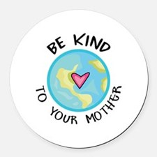 BE KIND TO YOUR MOTHER Round Car Magnet