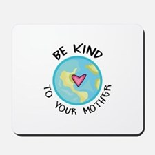 BE KIND TO YOUR MOTHER Mousepad