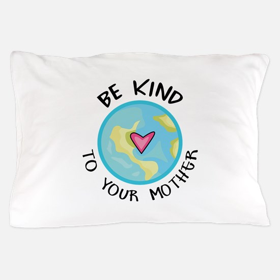 BE KIND TO YOUR MOTHER Pillow Case