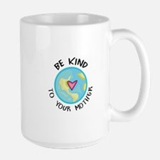 BE KIND TO YOUR MOTHER Mugs
