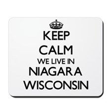 Keep calm we live in Niagara Wisconsin Mousepad