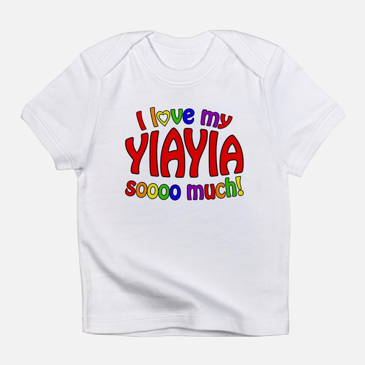 I love my YIAYIA soooo much! Infant T-Shirt