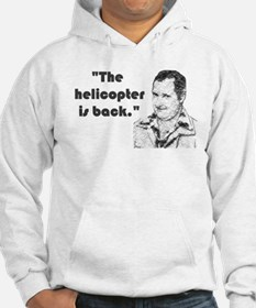 The Helicopter Is Back Hoodie