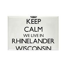 Keep calm we live in Rhinelander Wisconsin Magnets