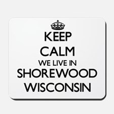 Keep calm we live in Shorewood Wisconsin Mousepad