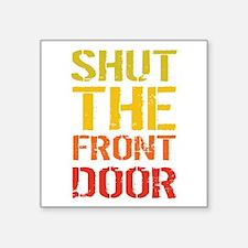 Shut The Front Door Sticker