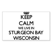 Keep calm we live in Sturgeon Bay Wisconsi Decal