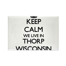 Keep calm we live in Thorp Wisconsin Magnets