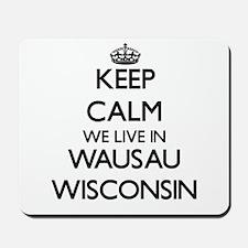 Keep calm we live in Wausau Wisconsin Mousepad