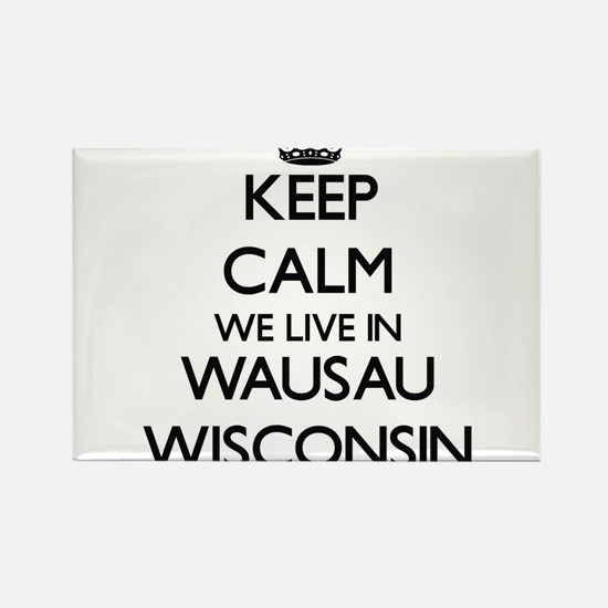 Keep calm we live in Wausau Wisconsin Magnets