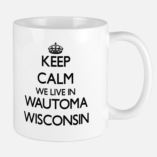 Keep calm we live in Wautoma Wisconsin Mugs