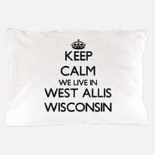 Keep calm we live in West Allis Wiscon Pillow Case