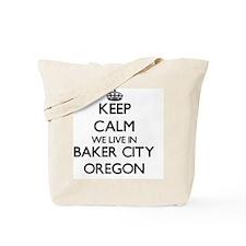 Keep calm we live in Baker City Oregon Tote Bag