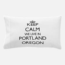 Keep calm we live in Portland Oregon Pillow Case