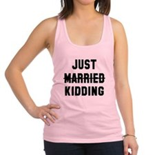 Just married kidding Racerback Tank Top