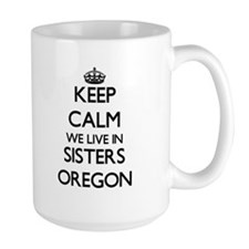 Keep calm we live in Sisters Oregon Mugs