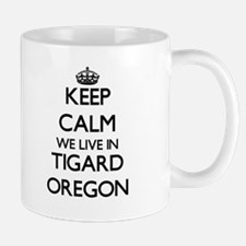 Keep calm we live in Tigard Oregon Mugs