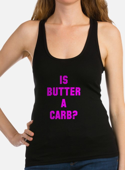 Is butter a carb? Racerback Tank Top