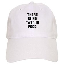 There is not we in food Baseball Cap