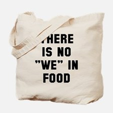 There is not we in food Tote Bag
