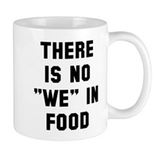 There is not we in food Mug