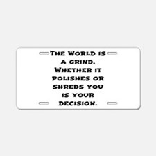 The World Is A Grind. Aluminum License Plate