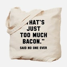 Too much bacon Tote Bag