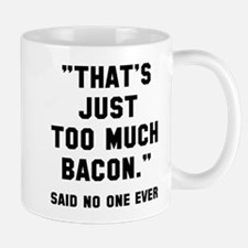 Too much bacon Mug