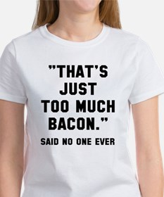 Too much bacon Women's T-Shirt