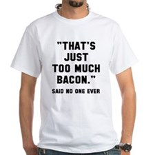 Too much bacon Shirt
