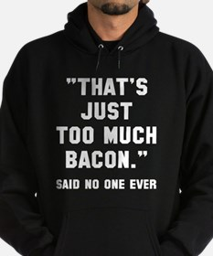 Too much bacon Hoodie
