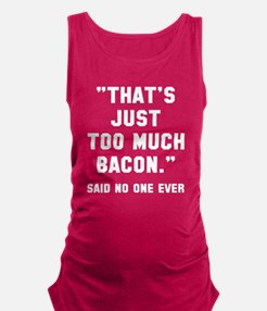 Too much bacon Maternity Tank Top