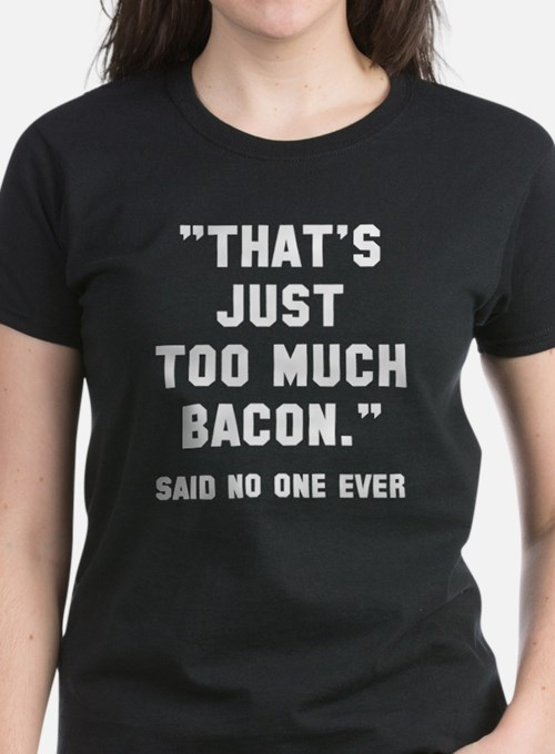 Too much bacon Tee