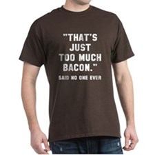Too much bacon T-Shirt