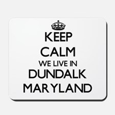 Keep calm we live in Dundalk Maryland Mousepad