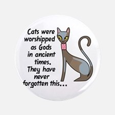 "CATS WERE WORSHIPPED 3.5"" Button"