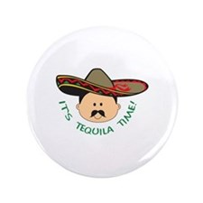 """ITS TEQUILA TIME 3.5"""" Button"""
