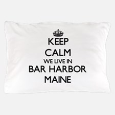 Keep calm we live in Bar Harbor Maine Pillow Case