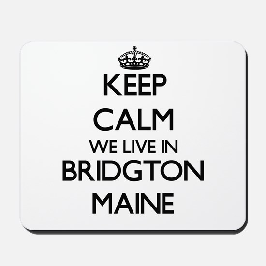 Keep calm we live in Bridgton Maine Mousepad