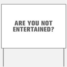 Are you not entertained-Akz gray Yard Sign