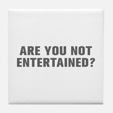 Are you not entertained-Akz gray Tile Coaster