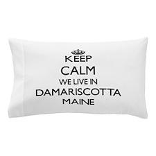 Keep calm we live in Damariscotta Main Pillow Case