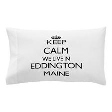 Keep calm we live in Eddington Maine Pillow Case