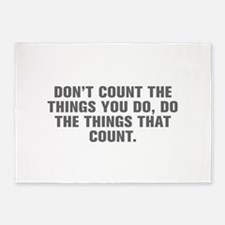 Don t count the things you do do the things that c